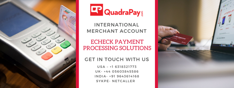 Quadrapay, Offshore Merchant Account Quadrapay, QuadraPay Reviews, Chinese Payment Gateway For Tech Support, echeck For Indian Companies, echeck Payment Gateway In India, echeck Merchant Account, high Risk Payment Gateway India, UK Payment Gateway For Tech Support
