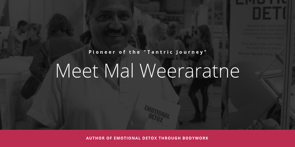"Meet Mal Weeraratne – Author of Emotional Detox through Bodywork and Pioneer of the ""Tantric Journey"""