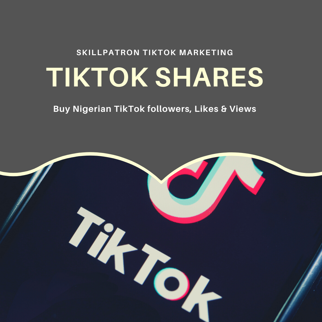 buy-nigerian-tiktok-comments-likes-followers-views-tik-tok-shares