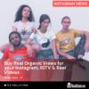 Buy Real Organic Views For Your Instagram, IGTV & Reel Videos